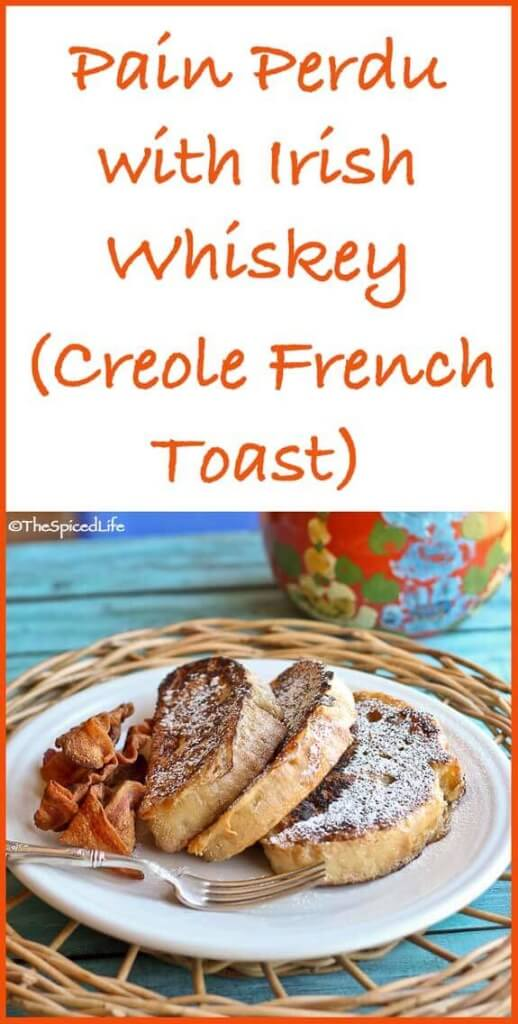 Pain Perdu with Irish Whiskey: New Orleans style French Toast