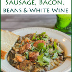 Super easy Weekight Cassoulet with Sausage, Bacon, Beans and White Wine--tons of flavor and easily serves a crowd or your family!