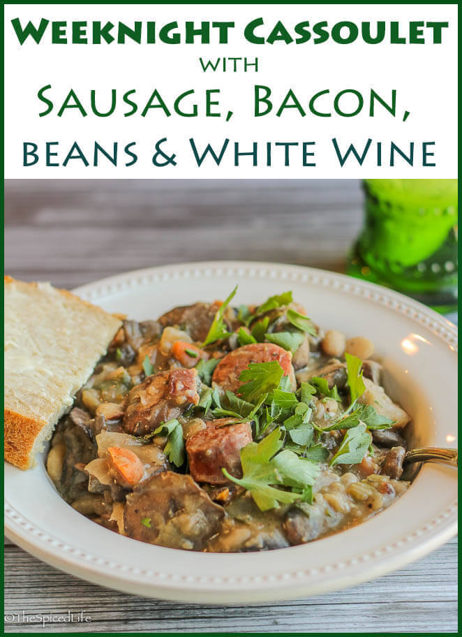 Super easy Weeknight Cassoulet with Sausage, Bacon, Beans and White Wine--tons of flavor and easily serves a crowd  or your family!