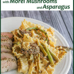 Mafalde Pasta with Morel Mushrooms and Asparagus--super easy and delicious!