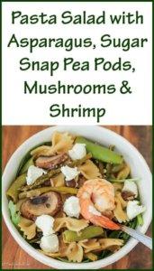 Pasta Salad with Asparagus, Sugar Snap Pea Pods, Mushrooms and Shrimp